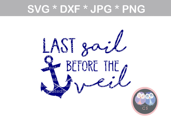 Last Sail before the veil, cruising, anchor, digital download, SVG, DXF, cut file, personal, commercial, use with Silhouette Cameo, Cricut and Die Cutting Machines