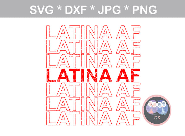 Latina AF, saying, funny, digital download, SVG, DXF, cut file, personal, commercial, use with Silhouette Cameo, Cricut and Die Cutting Machines