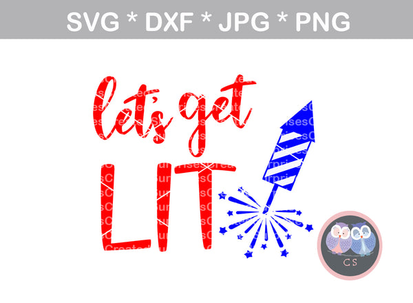 Lets Get Lit, 4th, firecracker, firework, funny, digital download, SVG, DXF, cut file, personal, commercial, use with Silhouette Cameo, Cricut and Die Cutting Machines