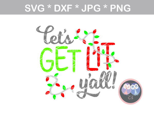 Lets Get Lit Yall, Christmas lights, funny, digital download, SVG, DXF, cut file, personal, commercial, use with Silhouette Cameo, Cricut and Die Cutting Machines