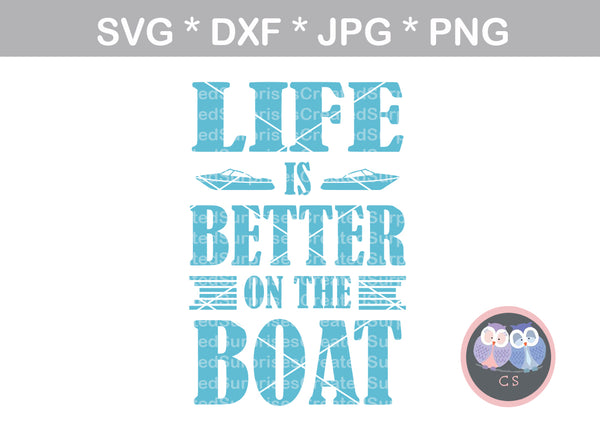Life is Better on the Boat, ship, digital download, SVG, DXF, cut file, personal, commercial, use with Silhouette Cameo, Cricut and Die Cutting Machines