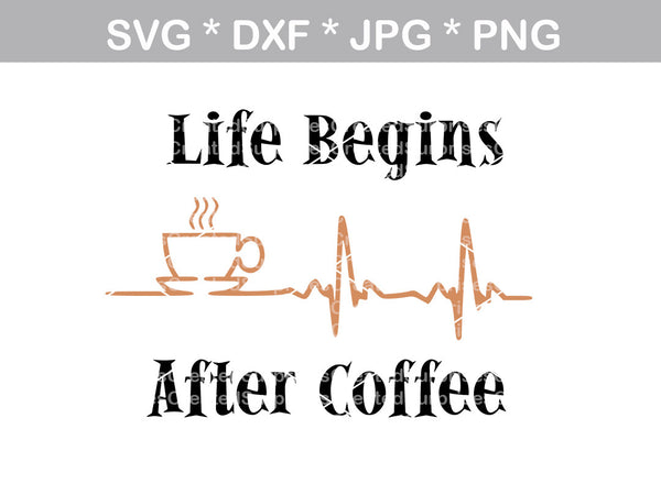Life Begins after Coffee, heartbeat, mug, label, digital download, SVG, DXF, cut file, personal, commercial, use with Silhouette Cameo, Cricut and Die Cutting Machines