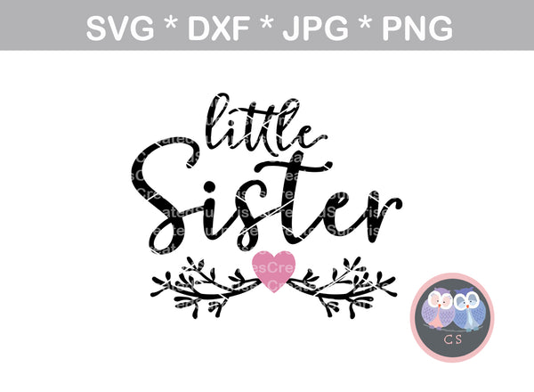 Little Sister, flowers, heart, family, baby reveal, digital download, SVG, DXF, cut file, personal, commercial, use with Silhouette Cameo, Cricut and Die Cutting Machines