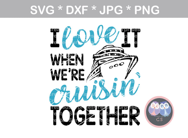 I love it when we're cruisin together, cruising, ship, digital download, SVG, DXF, cut file, personal, commercial, use with Silhouette Cameo, Cricut and Die Cutting Machines
