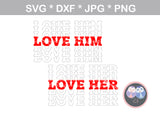 Love Him, Love Her, Valentine, heart, couple, digital download, SVG, DXF, cut file, personal, commercial, use with Silhouette Cameo, Cricut and Die Cutting Machines