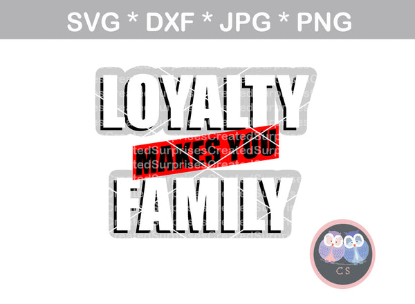 Loyalty makes you Family, saying, digital download, SVG, DXF, cut file, personal, commercial, use with Silhouette Cameo, Cricut and Die Cutting Machines