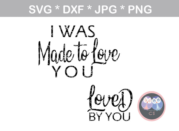 I was made to Love you, Loved by you, mommy and me, family, digital download, SVG, DXF, cut file, personal, commercial, use with Silhouette Cameo, Cricut and Die Cutting Machines