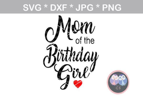 Mom of the Birthday Girl, heart, digital download, SVG, DXF, cut file, personal, commercial, use with Silhouette Cameo, Cricut and Die Cutting Machines