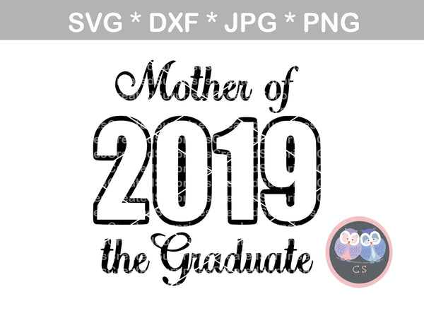 Mother of the graduate, 2019, digital download, SVG, DXF, cut file, personal, commercial, use with Silhouette Cameo, Cricut and Die Cutting Machines