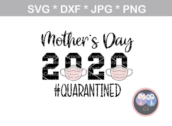 Mothers Day, 2020, quarantined, mask, funny, digital download, SVG, DXF, cut file, personal, commercial, use with Silhouette, Cricut and Die Cutting Machines