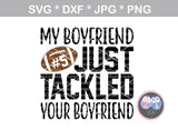 My Boyfriend Just Tackled Your Boyfriend, all numbers included, Football, funny, sport, ball, digital download, SVG, DXF, cut file, personal, commercial, use with Silhouette Cameo, Cricut and Die Cutting Machines