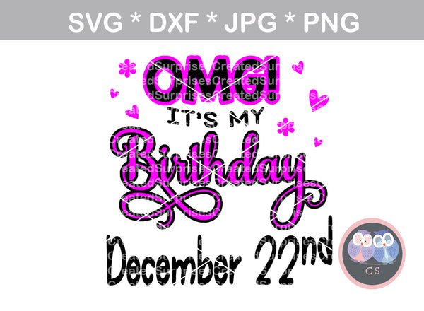 OMG Its My Birthday (All Months/day Included), digital download, SVG, DXF, cut file, personal, commercial, use with Silhouette Cameo, Cricut and Die Cutting Machines