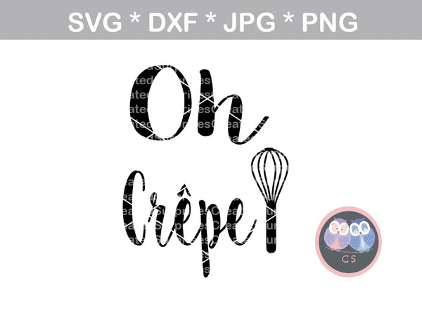 Oh Crepe, funny, kitchen, wisk, baking, digital download, SVG, DXF, cut file, personal, commercial, use with Silhouette Cameo, Cricut and Die Cutting Machines