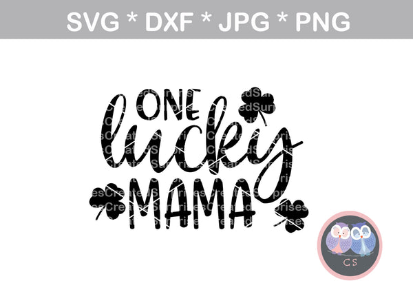 One lucky mama, clover, St Pattys Day, digital download, SVG, DXF, cut file, personal, commercial, use with Silhouette Cameo, Cricut and Die Cutting Machines