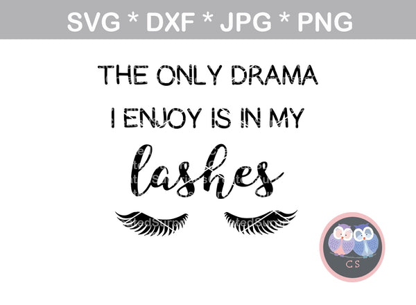 The only drama I enjoy is in my lashes, digital download, SVG, DXF, cut file, personal, commercial, use with Silhouette Cameo, Cricut and Die Cutting Machines