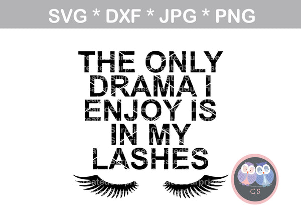The only drama I enjoy is in my lashes 2, digital download, SVG, DXF, cut file, personal, commercial, use with Silhouette Cameo, Cricut and Die Cutting Machines