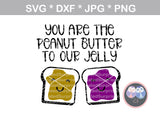 You are the PB, peanut butter, to my, our, jelly, cute, love, Funny, saying, digital download, SVG, DXF, cut file, personal, commercial, use with Silhouette Cameo, Cricut and Die Cutting Machines