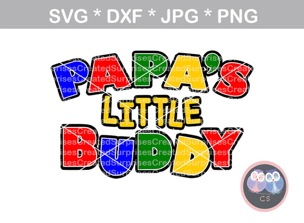 Papas Little Buddy, family, digital download, SVG, DXF, cut file, personal, commercial, use with Silhouette Cameo, Cricut and Die Cutting Machines