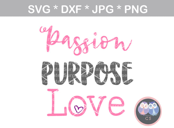 Passion, Purpose, Love, saying, digital download, SVG, DXF, cut file, personal, commercial, use with Silhouette Cameo, Cricut and Die Cutting Machines