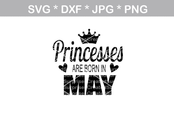Princesses are born in (All Months Included), digital download, SVG, DXF, cut file, personal, commercial, use with Silhouette Cameo, Cricut and Die Cutting Machines