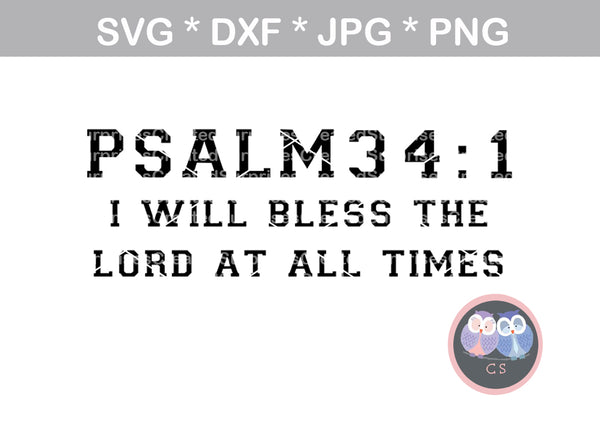 Psalm 34:1, I will Bless the Lord at all Times, Grace, Faith, digital download, SVG, DXF, cut file, personal, commercial, use with Silhouette Cameo, Cricut and Die Cutting Machines