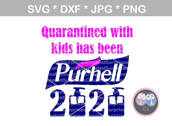 Being quarantined with kids has been Purhell, funny, digital download, SVG, DXF, cut file, personal, commercial, use with Silhouette Cameo, Cricut and Die Cutting Machines