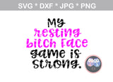 My resting Bit@h face, game is strong, label, Funny, digital download, SVG, DXF, cut file, personal, commercial, use with Silhouette Cameo, Cricut and Die Cutting Machines