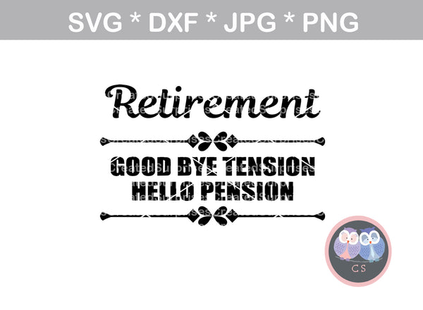 Retirement, goodbye tension, hello pension, funny, saying, digital download, SVG, DXF, cut file, personal, commercial, use with Silhouette Cameo, Cricut and Die Cutting Machines