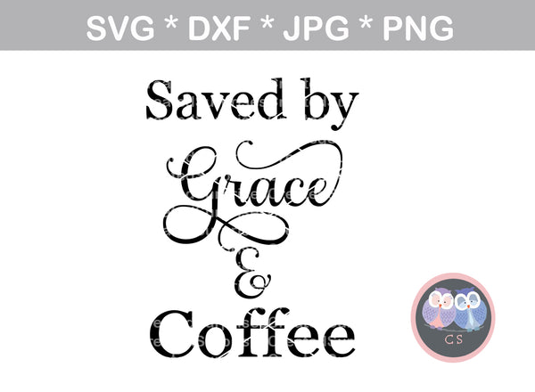 Saved by grace and coffee, Faith, Grace, digital download, SVG, DXF, cut file, personal, commercial, use with Silhouette, Cricut and Die Cutting Machines