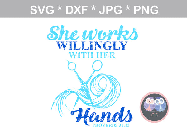 She works willingly with her hands, hairdresser, scissors, hair, inspirational, saying, woman, digital download, SVG, DXF, cut file, personal, commercial, use with Silhouette Cameo, Cricut and Die Cutting Machines