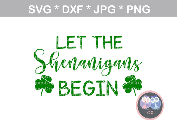 Let the Shenanigans begin, clover, St Pattys Day, digital download, SVG, DXF, cut file, personal, commercial, use with Silhouette Cameo, Cricut and Die Cutting Machines