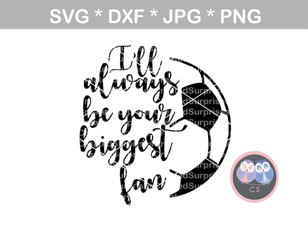 I'll always be your biggest fan, ball, soccerball, digital download, SVG, DXF, cut file, personal, commercial, use with Silhouette Cameo, Cricut and Die Cutting Machines