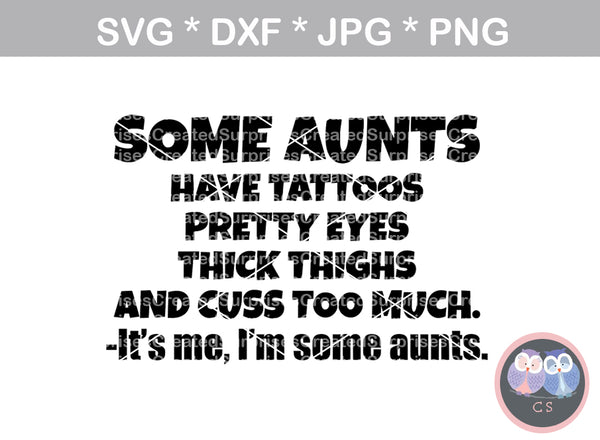 Some Aunts, tattoos, pretty eyes, thick thighs, cuss too much, thats me, digital download, SVG, DXF, cut file, personal, commercial, use with Silhouette Cameo, Cricut and Die Cutting Machines