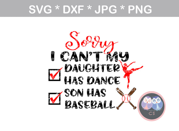 Sorry I Cant, My Daughter Has Dance, My Son Has Baseball, digital download, SVG, DXF, cut file, personal, commercial, use with Silhouette Cameo, Cricut and Die Cutting Machines