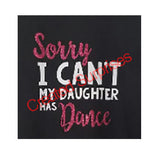 Sorry I Can't My Daughter Has Dance, Vinyl Iron-on Decal