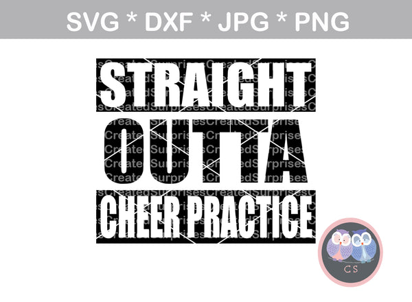 Straight Outta Cheer Practice, Cheer,, digital download, SVG, DXF, cut file, personal, commercial, use with Silhouette Cameo, Cricut and Die Cutting Machines