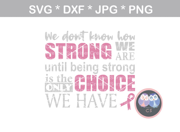 We dont know how strong we are, Strong is the only choice, Pink Ribbon, cancer awareness, digital download, SVG, DXF, cut file, personal, commercial, use with Silhouette Cameo, Cricut and Die Cutting Machines