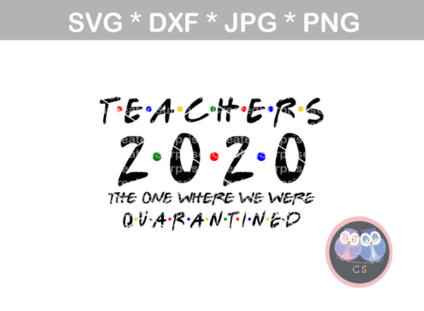 Teacher 2020, Quarantined, friends inspired, School, funny, digital download, SVG, DXF, cut file, personal, commercial, use with Silhouette Cameo, Cricut and Die Cutting Machines