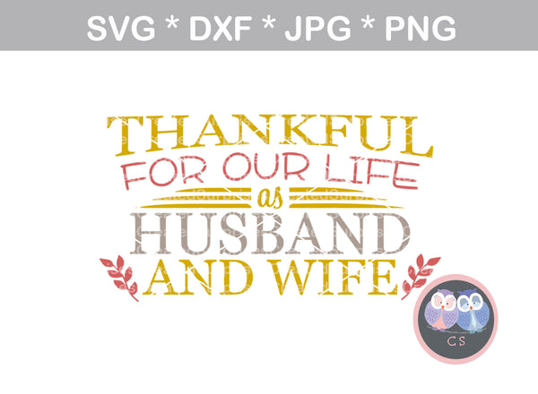 Thankful for our life, as husband and wife, saying, digital download, SVG, DXF, cut file, personal, commercial, use with Silhouette, Cricut and Die Cutting Machines