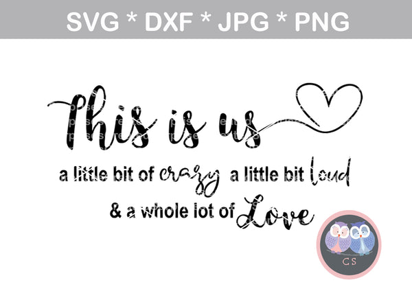 This is us, little crazy, little loud, lot of love, family, digital download, SVG, DXF, cut file, personal, commercial, use with Silhouette Cameo, Cricut and Die Cutting Machines