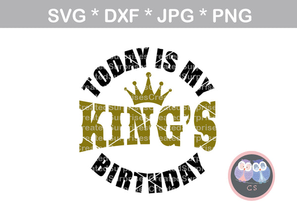 Today is my Kings birthday, crown, digital download, SVG, DXF, cut file, personal, commercial, use with Silhouette, Cricut and Die Cutting Machines