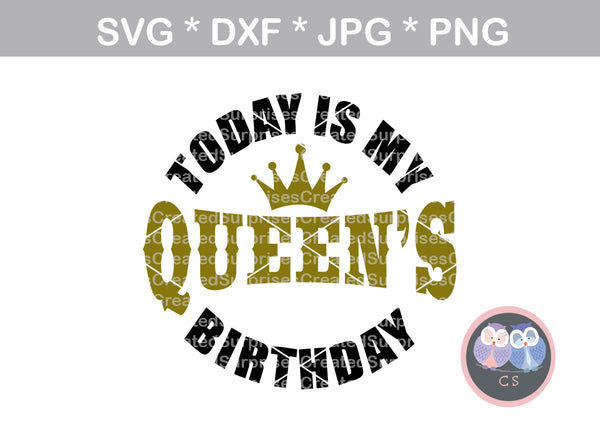 Today is my Queens birthday, crown, digital download, SVG, DXF, cut file, personal, commercial, use with Silhouette, Cricut and Die Cutting Machines