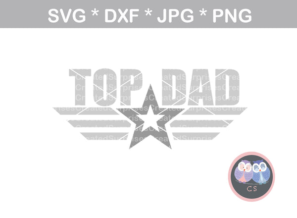 Top Dad, Fathers Day, Honor, digital download, SVG, DXF, cut file, personal, commercial, use with Silhouette, Cricut and Die Cutting Machines