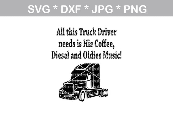 Truck driver, funny, coffee, diesel truck, oldies music, digital download, SVG, DXF, cut file, personal, commercial, use with Silhouette Cameo, Cricut and Die Cutting Machines