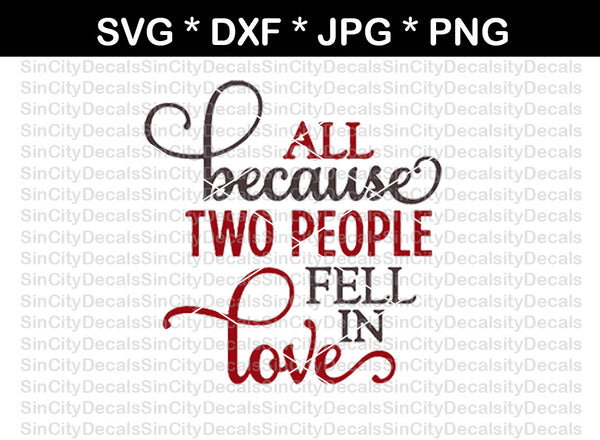 All because two people fell in love, saying, wedding, digital download, SVG, DXF, cut file, personal, commercial, use with Silhouette Cameo, Cricut and Die Cutting Machines