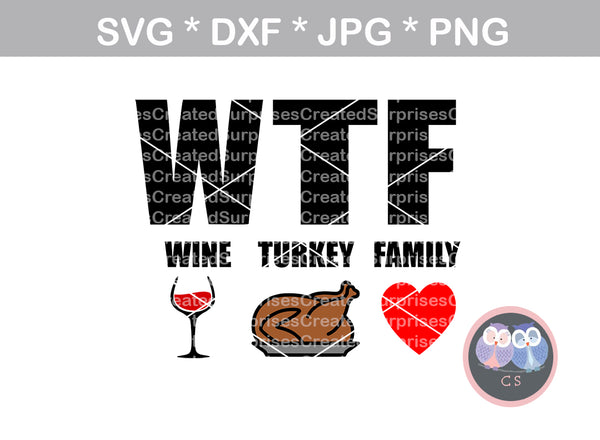 WTF, Wine, Turkey, Family, funny, digital download, SVG, DXF, cut file, personal, commercial, use with Silhouette Cameo, Cricut and Die Cutting Machines
