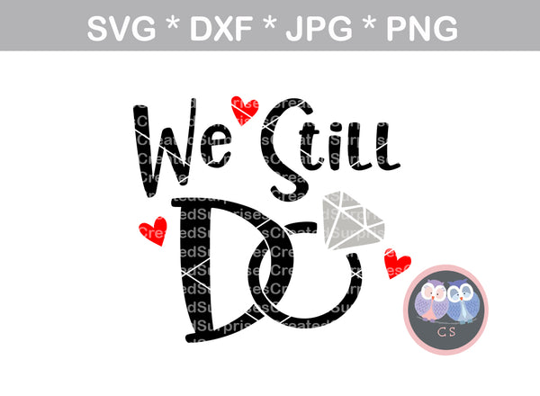 We Still Do, anniversary, wedding ring, diamond, wedding, marriage, digital download, SVG, DXF, cut file, personal, commercial, use with Silhouette Cameo, Cricut and Die Cutting Machines