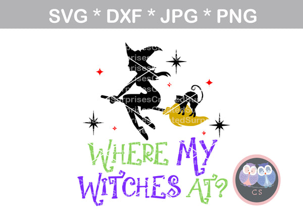Where My Witches At, Halloween, Cat, Witch, digital download, SVG, DXF, cut file, personal, commercial, use with Silhouette Cameo, Cricut and Die Cutting Machines
