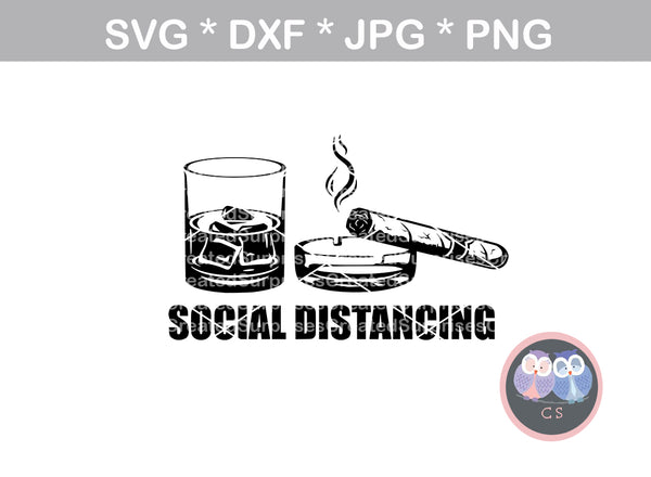 Social distancing, cigar, whiskey, funny, digital download, SVG, DXF, cut file, personal, commercial, use with Silhouette Cameo, Cricut and Die Cutting Machines