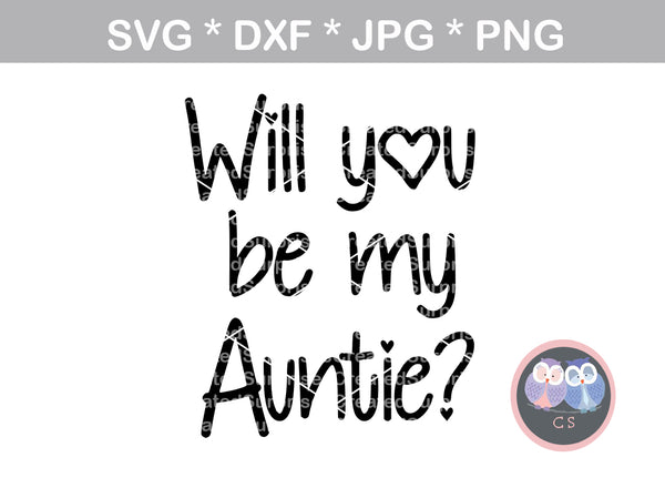 Will you be my Auntie, heart, baby, faith, miracle, love, digital download, SVG, DXF, cut file, personal, commercial, use with Silhouette, Cricut and Die Cutting Machines